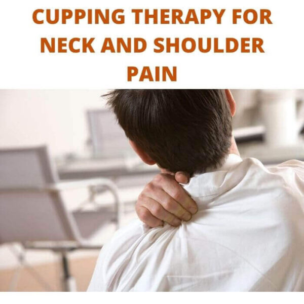CUPPING THERAPY FOR NECK AND SHOULDER PAIN